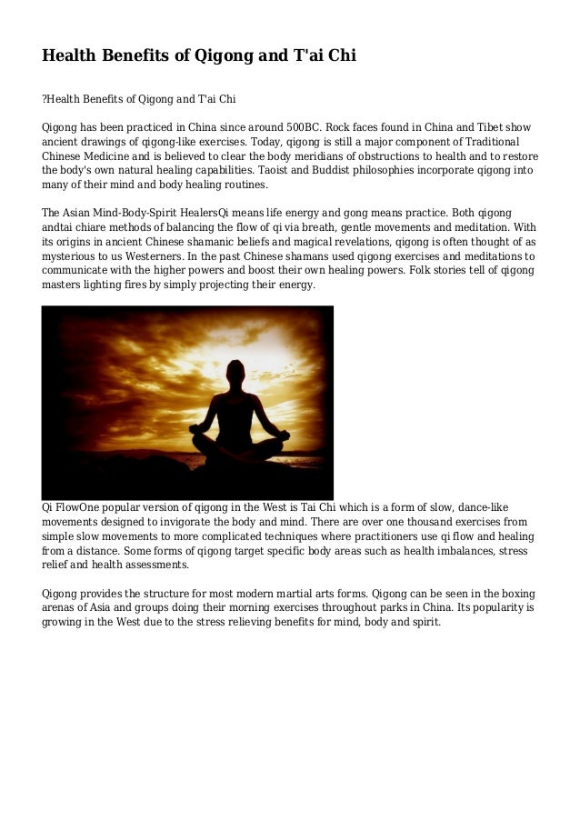Health Benefits of Qigong and T'ai Chi ?Health Benefits of Qigong and T'ai Chi Qigong has been practiced in China since ar...