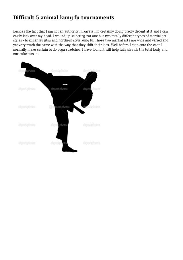 Difficult 5 animal kung fu tournaments Besides the fact that I am not an authority in karate I'm certainly doing pretty de...