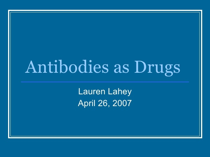 Antibodies as Drugs Lauren Lahey April 26, 2007