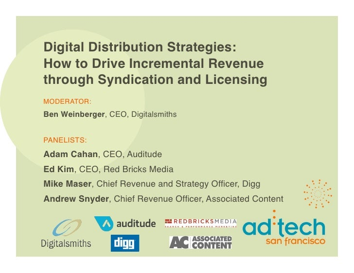 Digital Distribution Strategies: How to Drive Incremental Revenue through Syndication and Licensing MODERATOR: