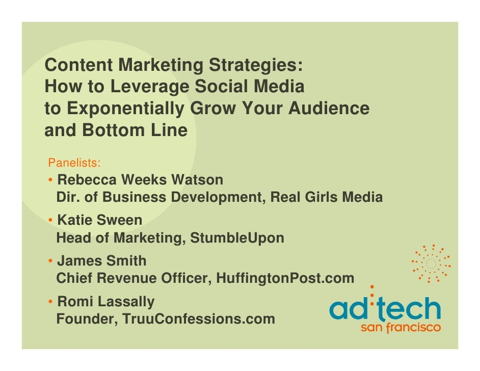 Content Marketing Strategies: How to Leverage Social Media to Exponentially Grow Your Audience and Bottom Line Panelists: ...