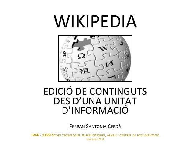WIKIPEDIA EDICIÓ DE CONTINGUTS DES D'UNA UNITAT D'INFORMACIÓ  IVAP · 1399 NOVES TECNOLOGIES EN BIBLIOTEQUES, ARXIUS I CENT...