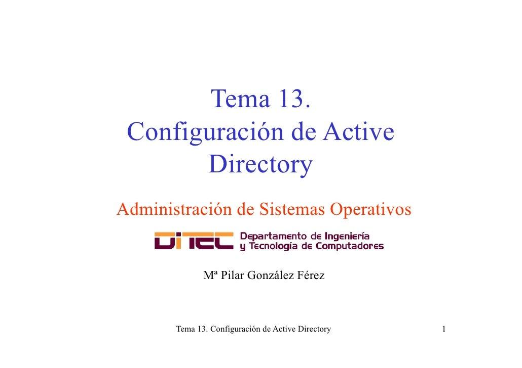 Tema 13.               13  Configuración de Active       g         Directory Administración de Sistemas Operativos        ...