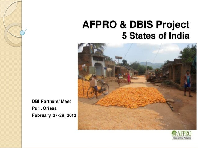 AFPRO & DBIS Project                               5 States of IndiaDBI Partners MeetPuri, OrissaFebruary, 27-28, 2012