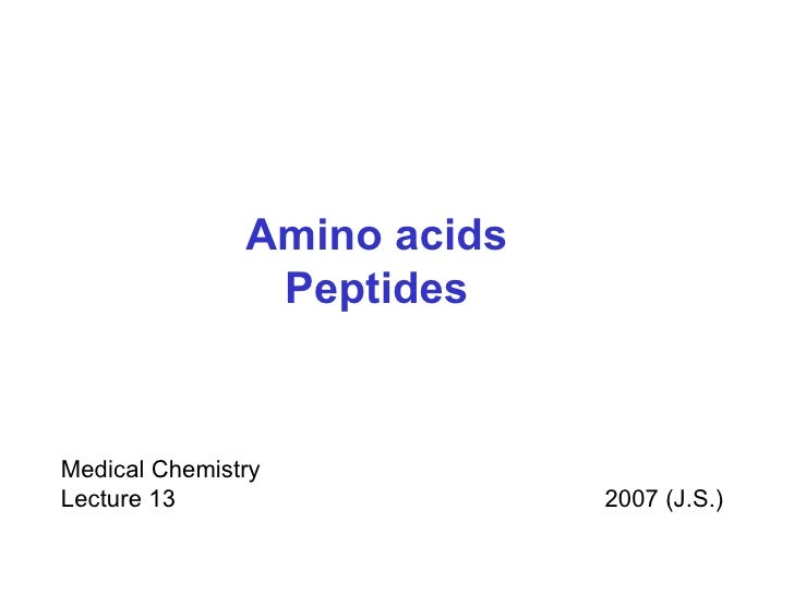 Amino acids Peptides Medical Chemistry Lecture 13       2007 (J.S.)