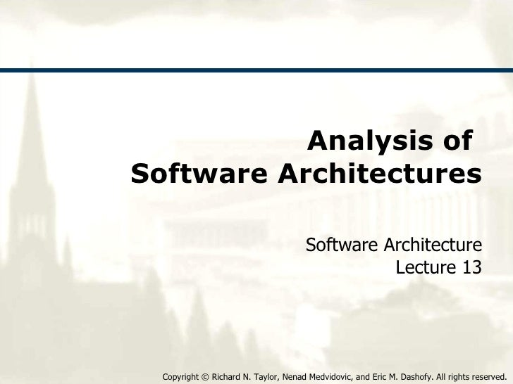 Analysis of  Software Architectures Software Architecture Lecture 13