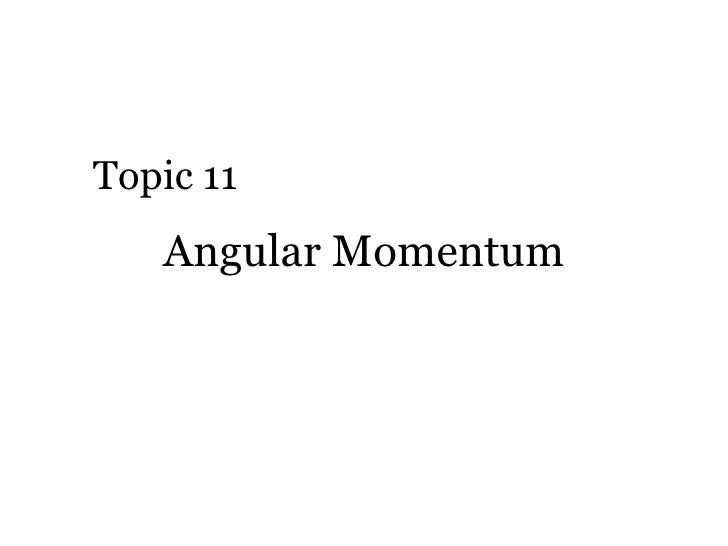 Angular Momentum Topic 11