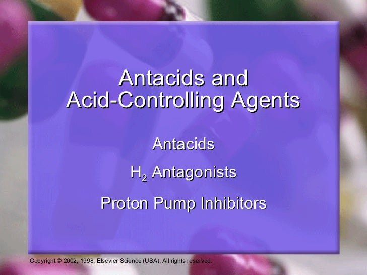 Antacids and Acid-Controlling Agents Antacids H 2  Antagonists Proton Pump Inhibitors