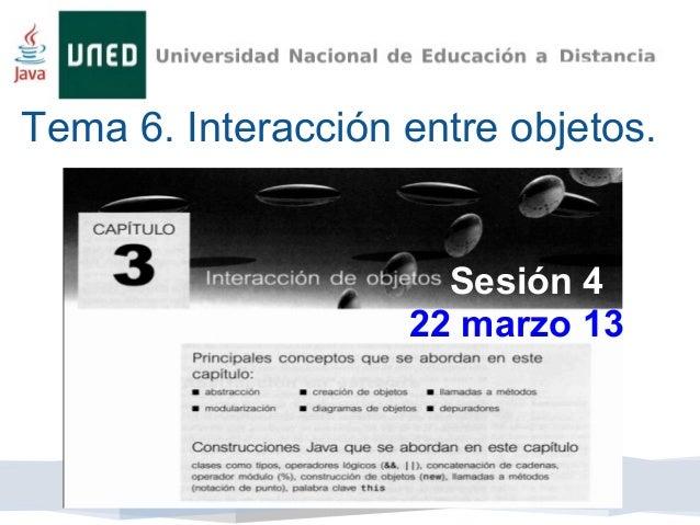 Tema 6. Interacción entre objetos.                      Sesión 4                    22 marzo 13