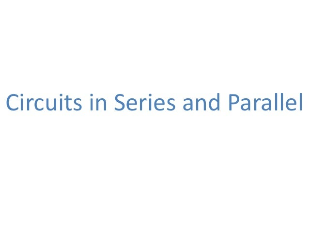 Circuits in Series and Parallel