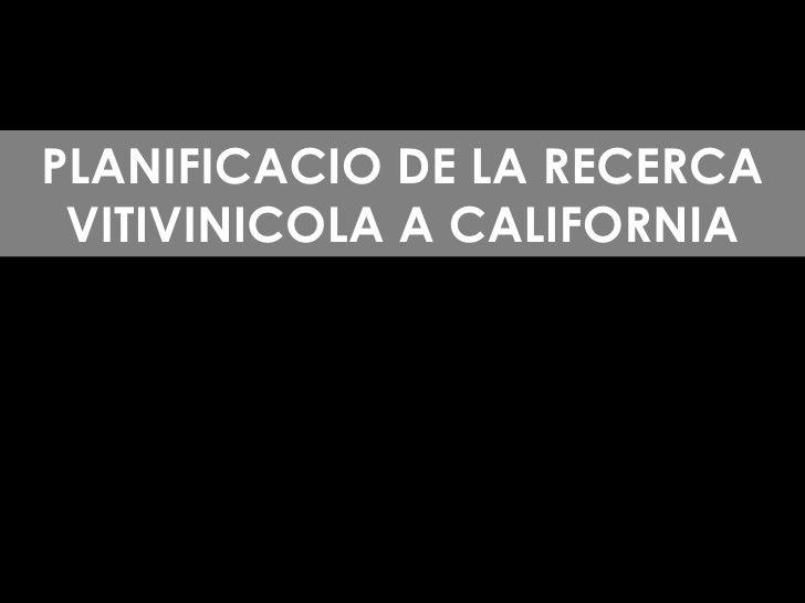 PLANIFICACIO DE LA RECERCA VITIVINICOLA A CALIFORNIA