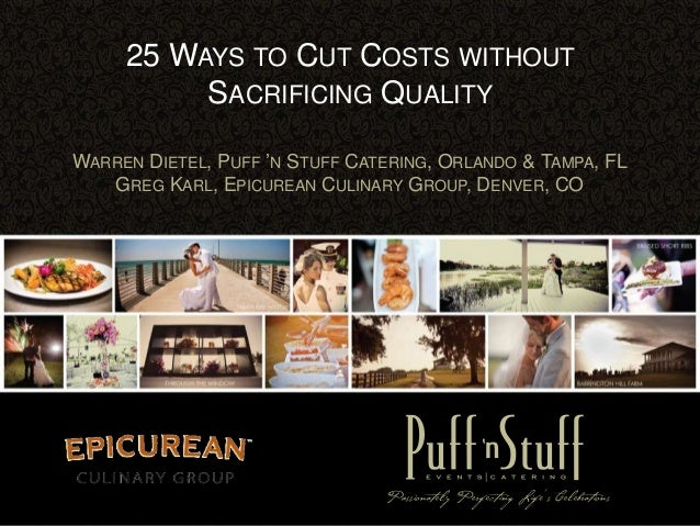 25 WAYS TO CUT COSTS WITHOUTSACRIFICING QUALITYWARREN DIETEL, PUFF 'N STUFF CATERING, ORLANDO & TAMPA, FLGREG KARL, EPICUR...
