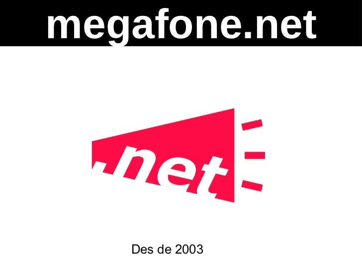 <ul><li>Des de 2003 </li></ul>megafone.net
