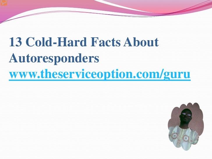 13 Cold-Hard Facts AboutAutoresponderswww.theserviceoption.com/guru