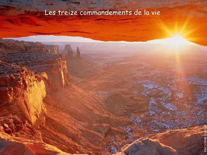 <ul><ul><ul><li>Les treize commandements de la vie </li></ul></ul></ul>