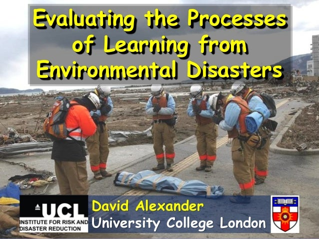 Evaluating the Processesof Learning fromEnvironmental DisastersDavid AlexanderUniversity College London