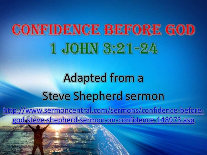 Confidence Before God 1 John 3:21-24<br />Adapted from a <br />Steve Shepherd sermon<br />http://www.sermoncentral.com/ser...