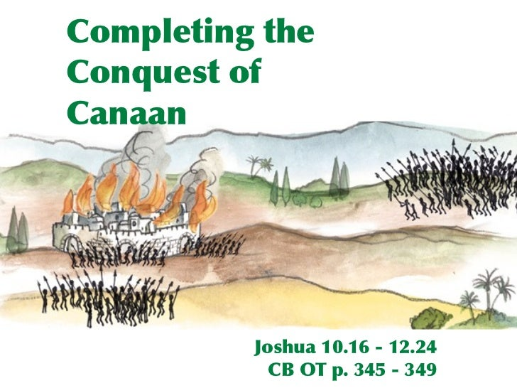 the conquest of canaan In this essay we conclude our study of israel's conquest of the land of canaan as we have seen in recent weeks, it is a fascinating story fueled not only by faith.