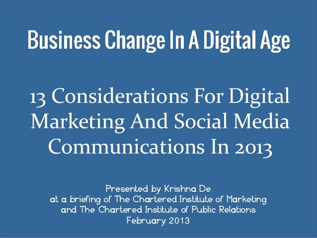13 Considerations For DigitalMarketing And Social Media  Communications In 2013                Presented by Krishna De  at...