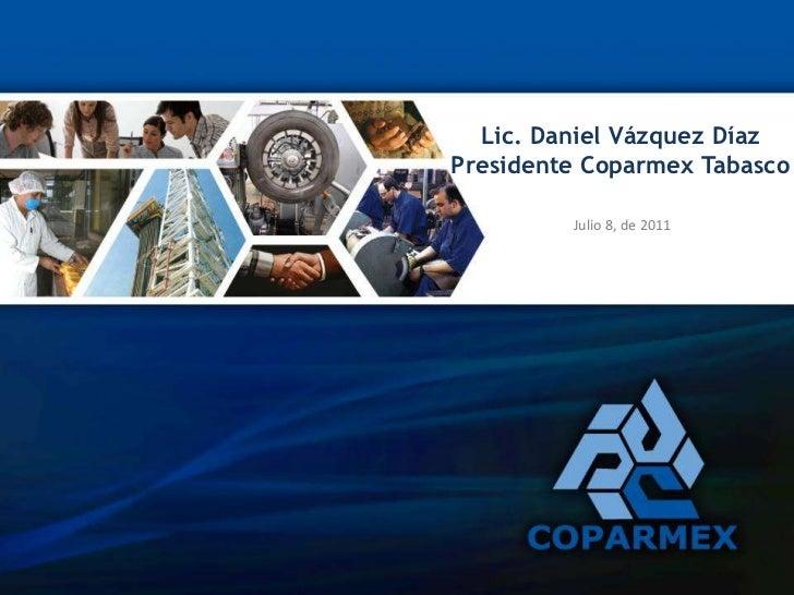 Lic. Daniel Vázquez Díaz<br />Presidente Coparmex Tabasco<br />Julio 8, de 2011<br />