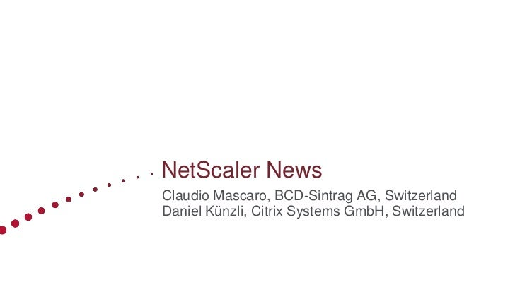 NetScaler NewsClaudio Mascaro, BCD-Sintrag AG, SwitzerlandDaniel Künzli, Citrix Systems GmbH, Switzerland