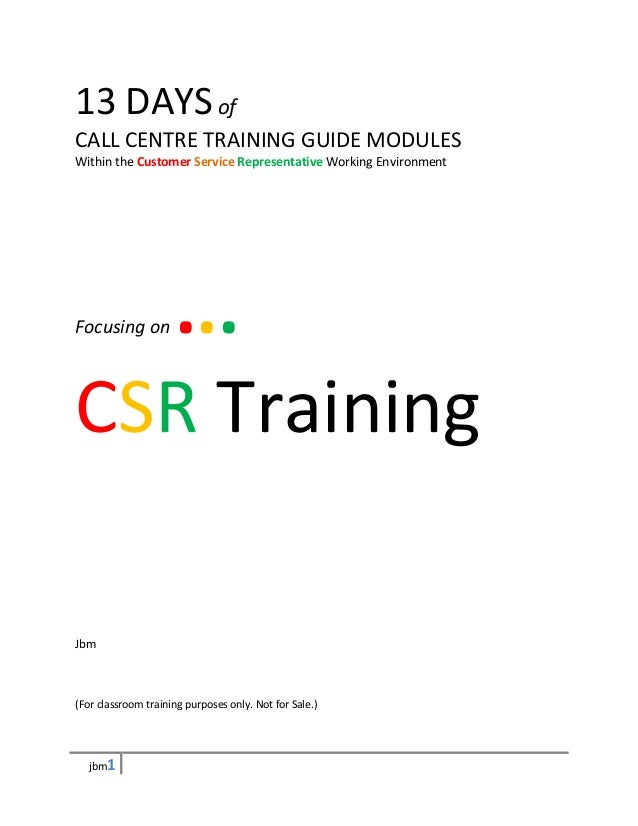 13 DAYS ofCALL CENTRE TRAINING GUIDE MODULESWithin the Customer Service Representative Working Environment  ...Focusing on...