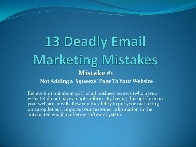 Mistake #1Not Adding a 'Squeeze' Page To Your WebsiteBelieve it or not about 90% of all business owners (who have awebsite...