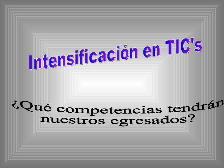Intensificación en TIC's ¿Qué competencias tendrán  nuestros egresados?