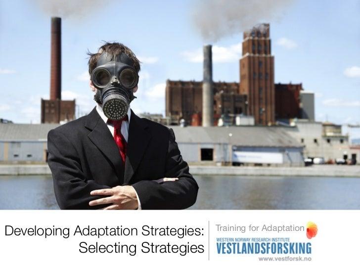 Developing Adaptation Strategies:   Training for Adaptation            Selecting Strategies