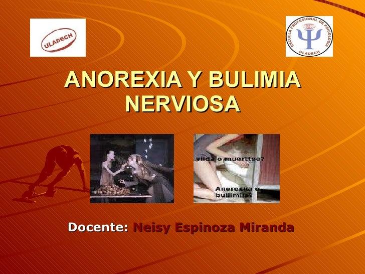 ANOREXIA Y BULIMIA NERVIOSA Docente:  Neisy Espinoza Miranda