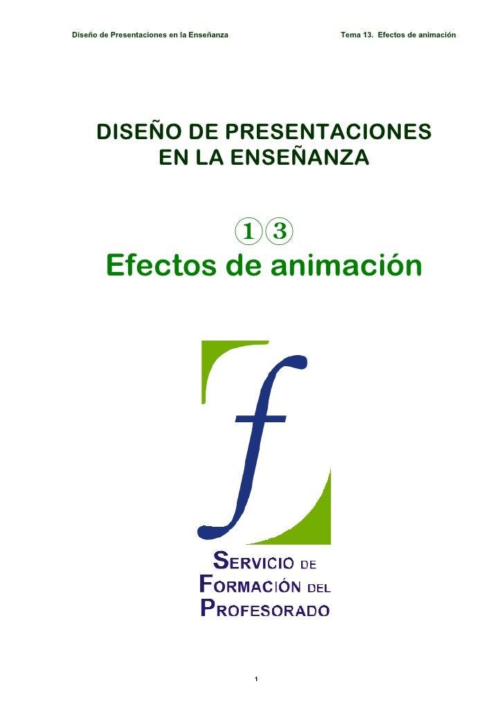 Diseño de Presentaciones en la Enseñanza       Tema 13. Efectos de animación           DISEÑO DE PRESENTACIONES           ...