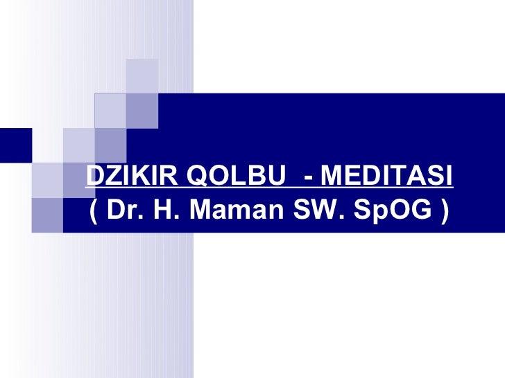 DZIKIR QOLBU - MEDITASI( Dr. H. Maman SW. SpOG )