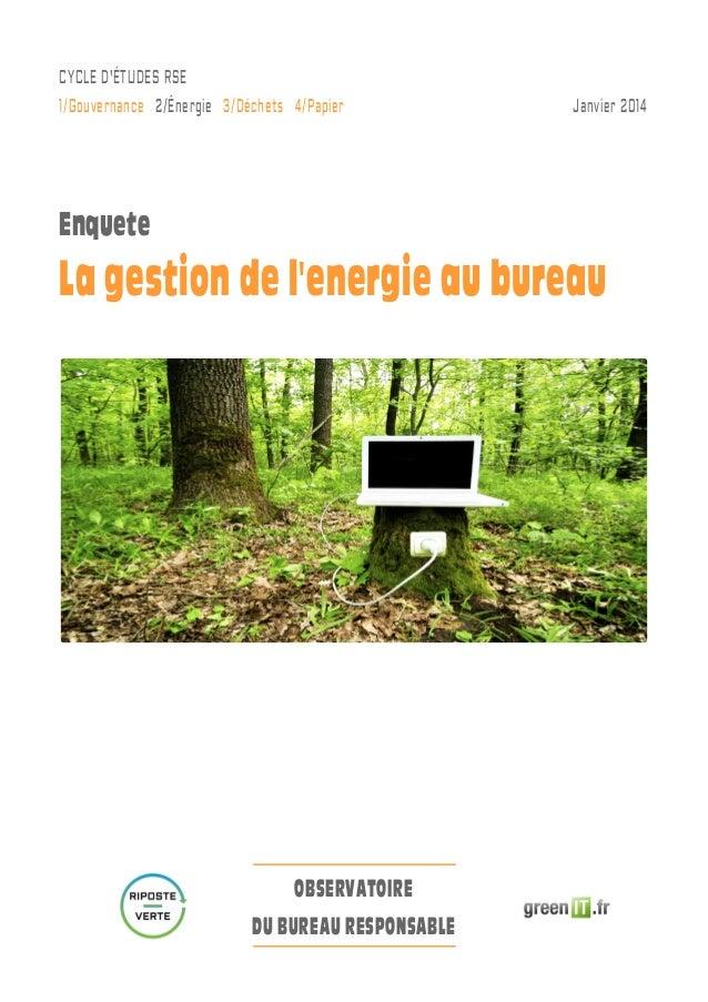 Cycle d'études RSE 1/Gouvernance 2/énergie 3/Déchets 4/Papier  Janvier 2014  Enquete  La gestion de l'energie au bur...