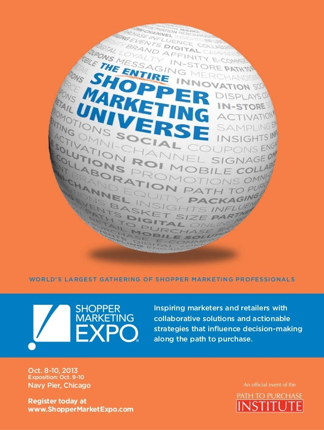 Oct. 8-10, 2013 Exposition: Oct. 9-10 Navy Pier, Chicago Register today at www.ShopperMarketExpo.com Inspiring marketers a...