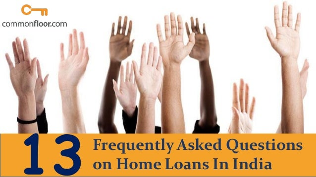 13 Frequently Asked Questions About Home Loans In India