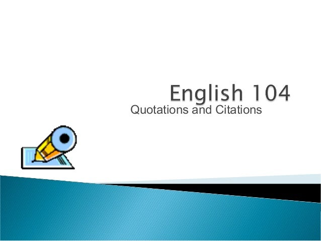 English 104:  Quotations and Citations