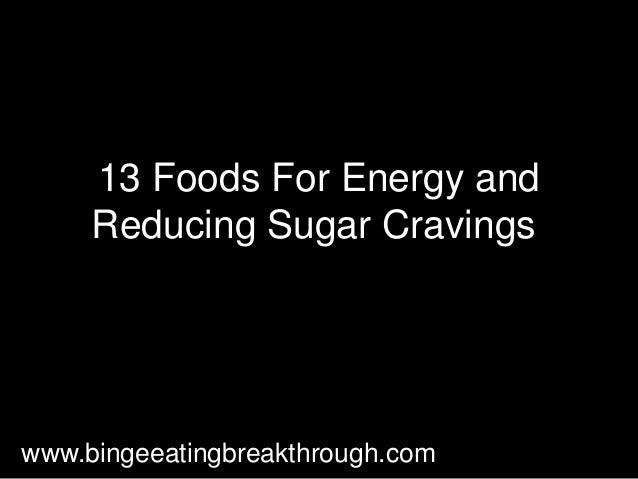13 Foods For Energy and Reducing Sugar Cravings