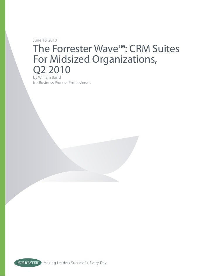 June 16, 2010The Forrester Wave™: CRM SuitesFor Midsized Organizations,Q2 2010by William Bandfor Business Process Professi...
