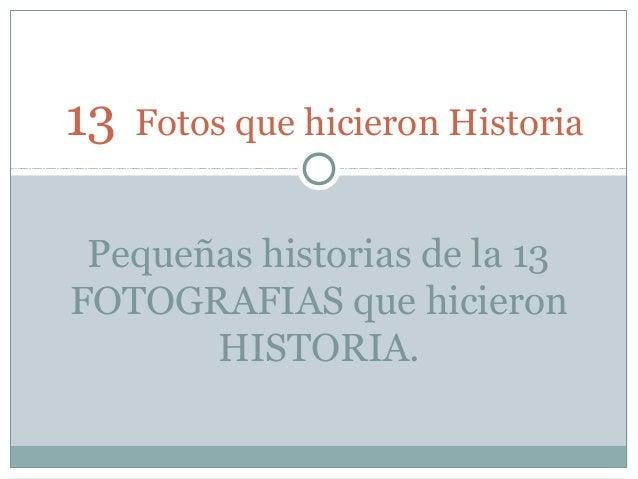 13 Fotos que hicieron Historia Pequeñas historias de la 13 FOTOGRAFIAS que hicieron HISTORIA.