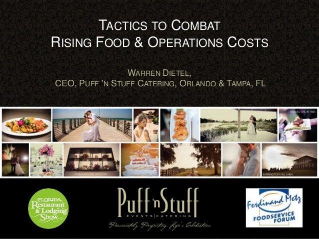 "TACTICS TO COMBAT RISING FOOD & OPERATIONS COSTS WARREN DIETEL, CEO, PUFF ""N STUFF CATERING, ORLANDO & TAMPA, FL"