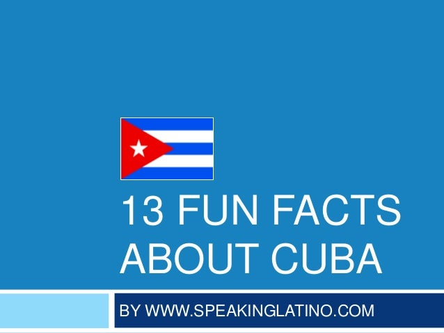 13 FUN FACTS ABOUT CUBA BY WWW.SPEAKINGLATINO.COM