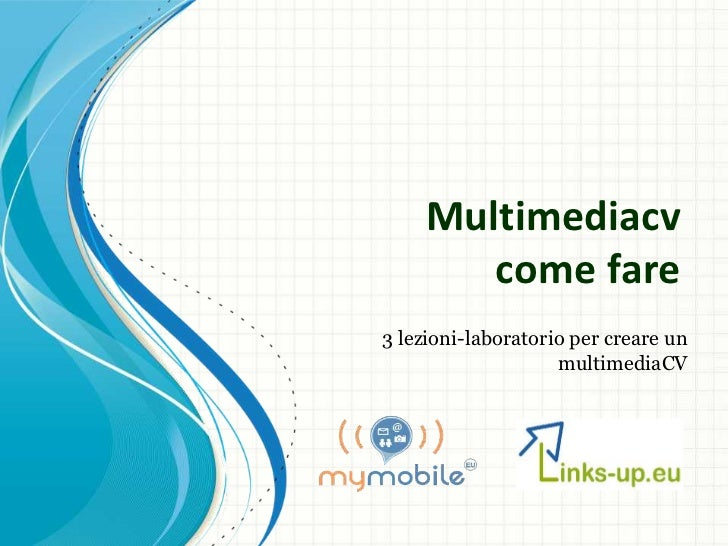 Multimediacv       come fare3 lezioni-laboratorio per creare un                    multimediaCV
