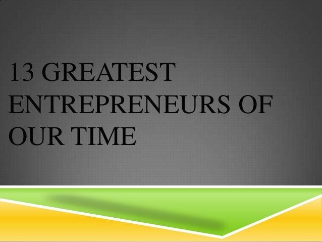 13 GREATESTENTREPRENEURS OFOUR TIME