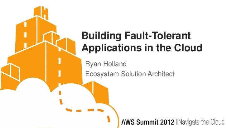 13h00   aws 2012-fault_tolerant_applications