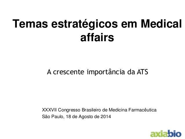 Temas estratégicos em Medical affairs  XXXVII Congresso Brasileiro de Medicina Farmacêutica  São Paulo, 18 de Agosto de 20...