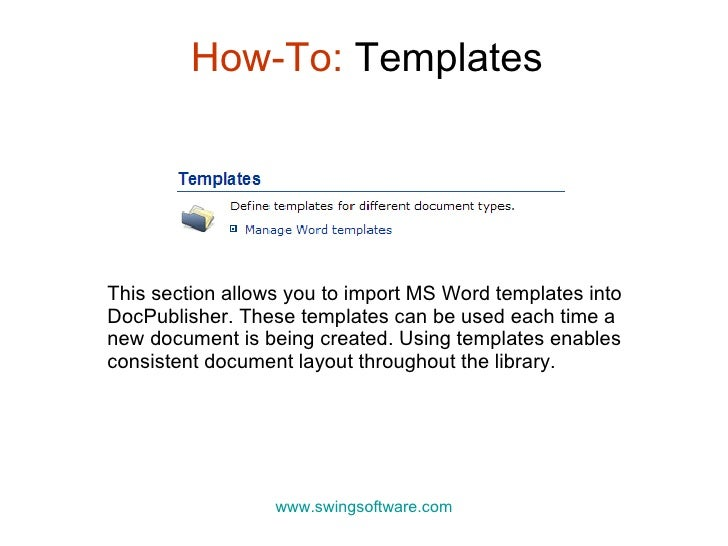 How-To:  Templates www.swingsoftware.com This section allows you to import MS Word templates into DocPublisher. These temp...