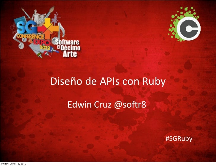 Diseño de APIs con Ruby                           Edwin Cruz @softr8                                                #SGRub...