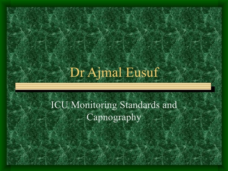 Dr Ajmal Eusuf ICU Monitoring Standards and Capnography
