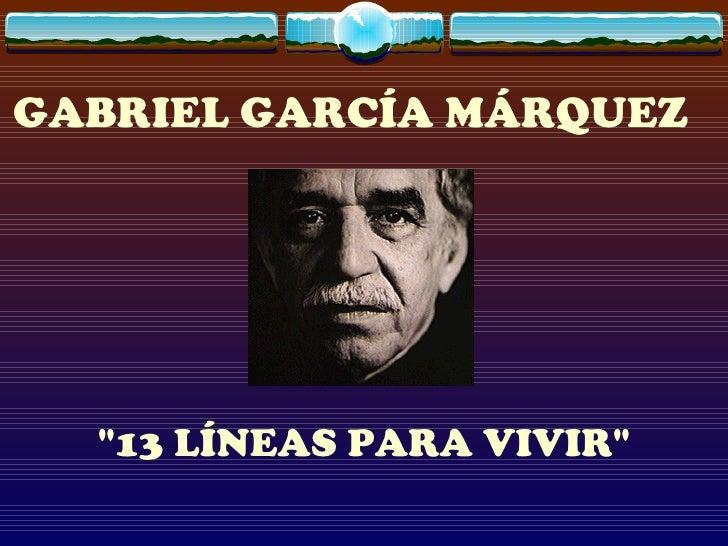 """GABRIEL GARCÍA MÁRQUEZ  """"13 LÍNEAS PARA VIVIR"""""""