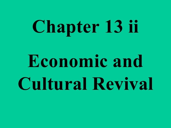 Chapter 13 ii Economic and Cultural Revival